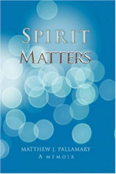 Spirit Matters by Matt Pallamary