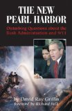 The New Pearl Harbor: Disturbing Questions About the Bush Administration and 9/11 By David Ray Griffin, Richard Falk