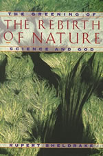 The Rebirth of Nature: The Greening of Science and God The Rebirth of Nature: The Greening of Science and God By Rupert Sheldrake