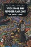 Wizard of the Upper Amazon By F. Bruce Lamb