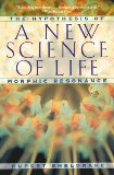 A New Science of Life: The Hypothesis of Morphic Resonance By Rupert Sheldrake