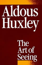 """The Art of Seeing"" by Aldous Huxley"