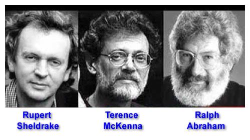 Rubert Sheldrake, Terence McKenna, Ralph Abraham