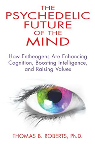The Psychedelic Future of the Mind by Dr. Thomas B. Roberts