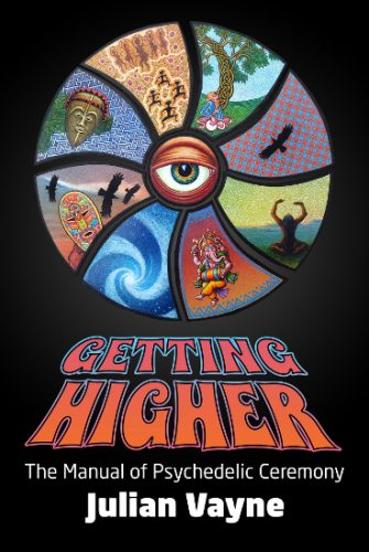 Getting Higher: The Manual of Psychedelic Ceremony by Julian Vayne